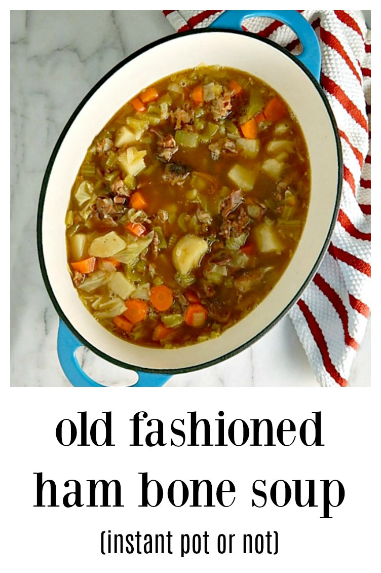 This easy, peasy Old Fashioned Ham Bone Soup is comfort in a bowl. Chock full of flavor with lots of veggies, no beans, make it on the stove top or in the Instant Pot. #HamBoneSoup #OldFashionedHamBoneSoup #HamSoupNoBeans #InstantPotHamBoneSoup