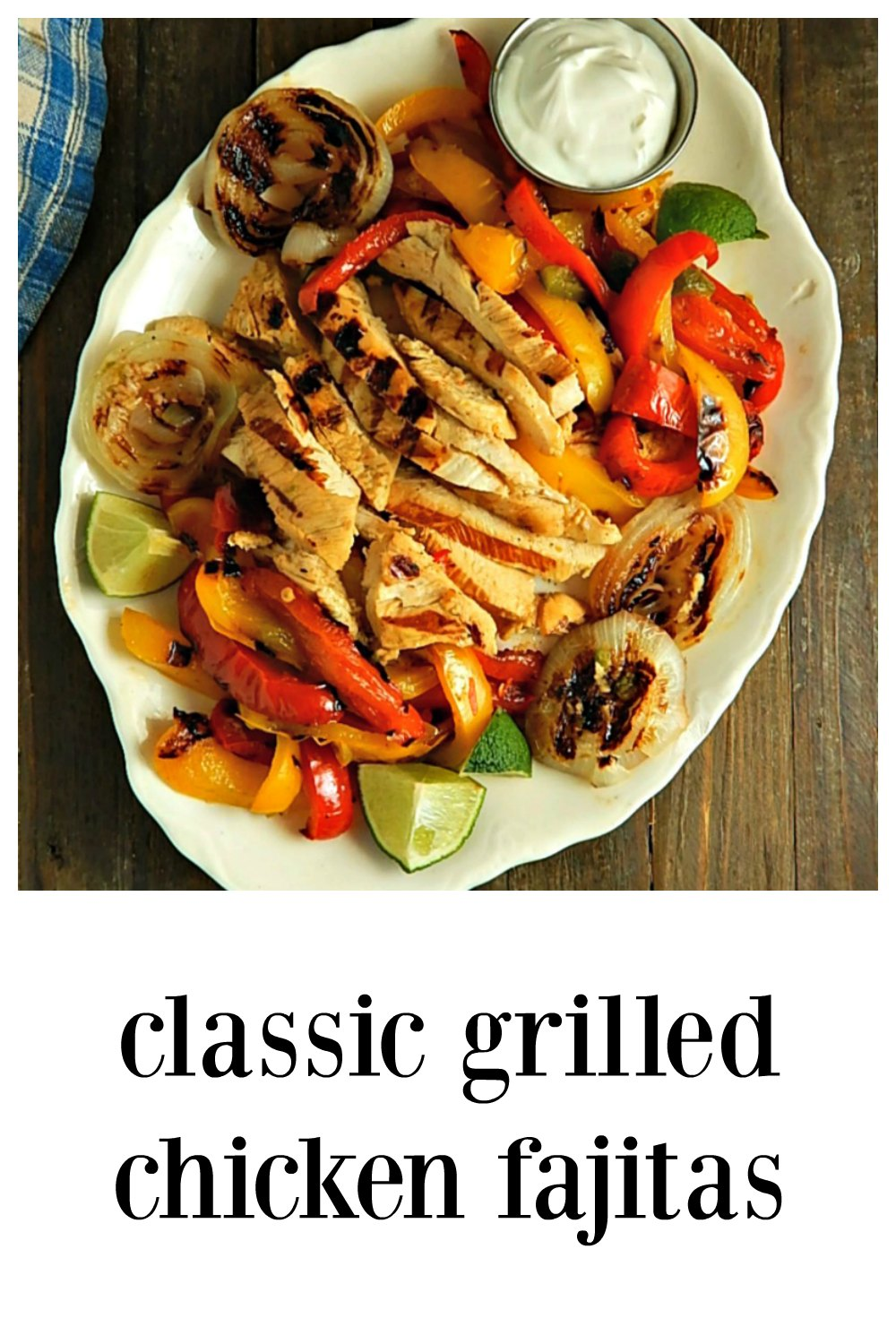 These Classic Grilled Chicken Fajitas are going to make you remember how good Fajitas are! Full of lime-y smokey flavor & juicy grilled chicken. #ChickenFajitas #GrilledChickenFajitas