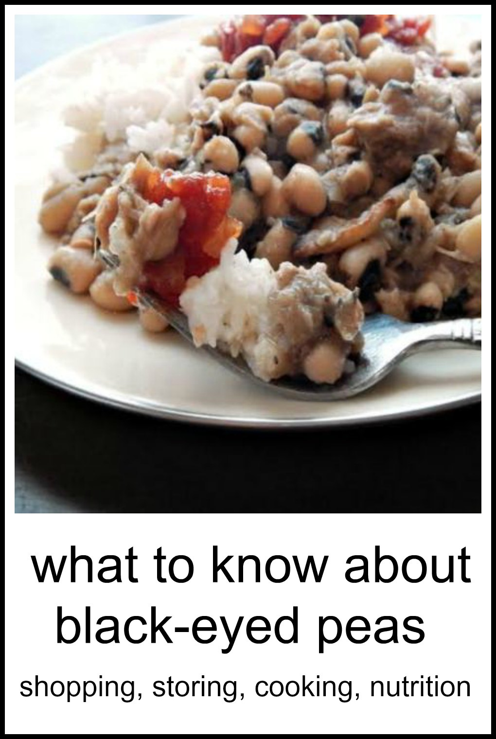 What to Know About Black Eyed Peas, Cooking, Shopping, Storing and Nutrition - everything you need to know about this member of the legume family whether canned, dried or frozen. #BlackEyedPeas #StoringBlackEyedPeas #CookingBlackEyedPEas