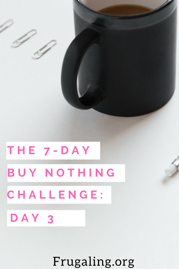 THE 7-DAY BUY NOTHING CHALLENGE: DAY 3