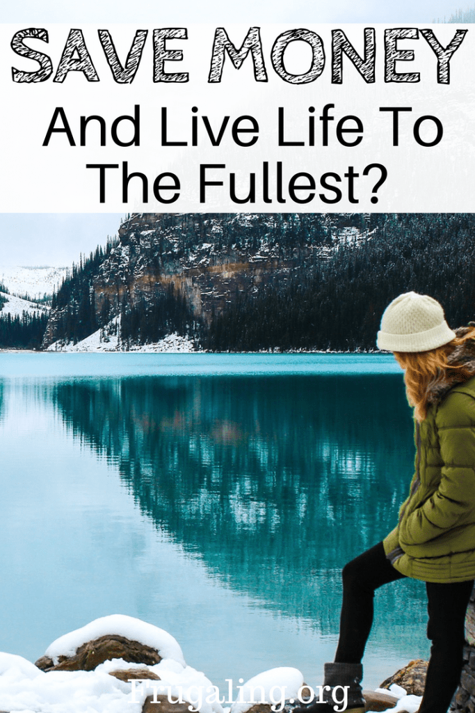 Save Money And Live Life To The Fullest?
