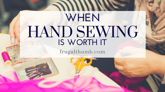When Hand Sewing Is Worth It