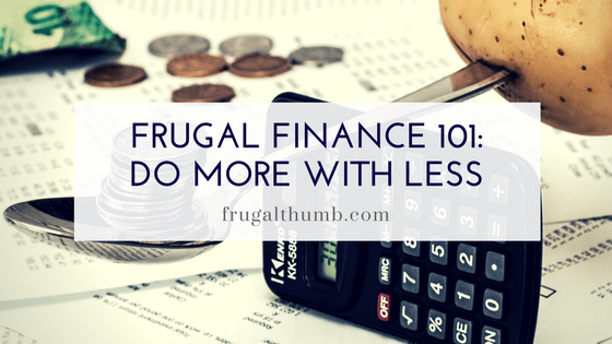 Frugal Finance 101 - Do More with Less