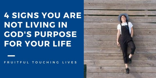 4 signs you are not living in Gods purpose for your life.