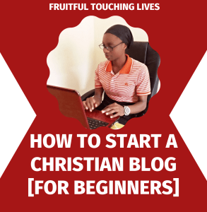 How to start a christian blog for beginners by fruitful touching lives