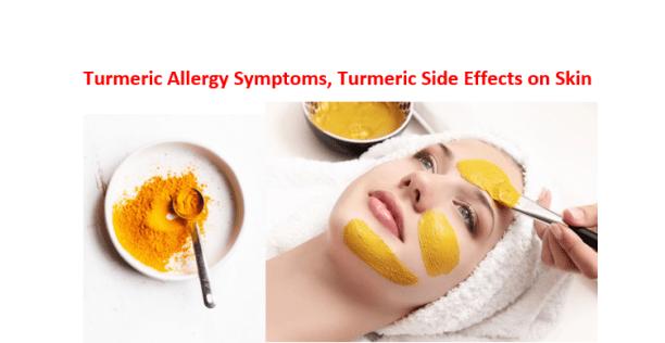 Turmeric Allergy Symptoms, Turmeric Side Effects on Skin