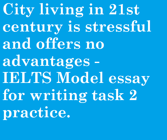 City living in 21st century is stressful and offers no advantages - IELTS essay writing