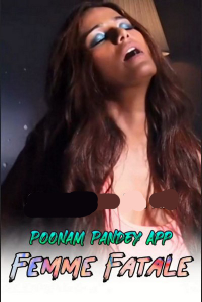 Femme Fatale 2020 Hindi Poonam Pandey Video 720p HDRip 100MB Download