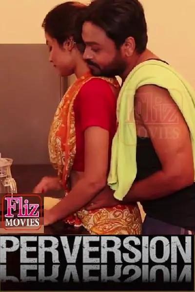 18+ Perversion 2021 UNRATED Fliz Movies Hindi Uncut Vers Short Film 720p HDRip 450MB Download