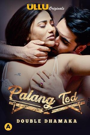 (18+) Palang Tod (Double Dhamaka) 2021 S01 Hindi ULLU Originals Complete Web Series 720p HDRip 500MB Download
