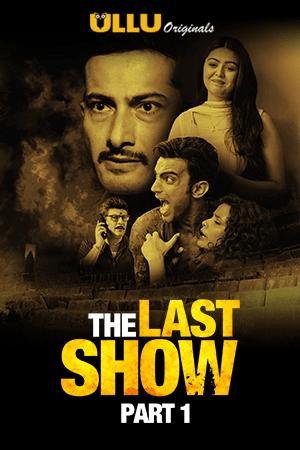 Download The Last Show Part 1 2021 S01 Hindi Ullu Originals Complete Web Series 1080p HDRip 1GB