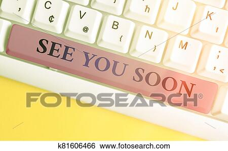 Handwriting text writing See You Soon. Concept meaning used for saying goodbye to someone and going to meet again soon. Stock Photograph ...