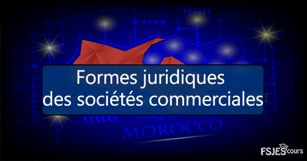 Formes juridiques des sociétés commerciales