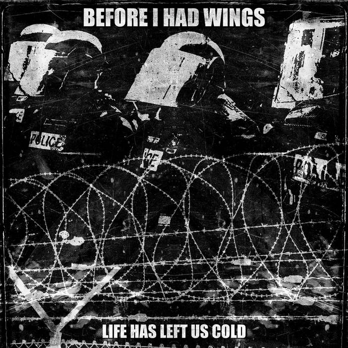 Before I Had Wings - Life Has Left Us Cold