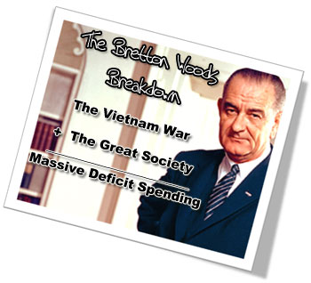 The Breakdown of the Bretton Woods Arrangement - Lyndon B. Johnson - Vietnam, The Great Society, and Massive Deficit Spending