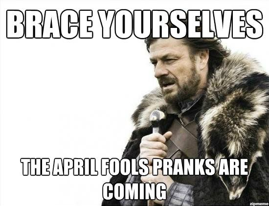 brace-your-selves-the-april-fools-pranks-are-coming.jpg