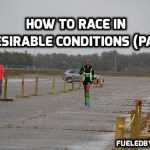 Racing In Undesirable Conditions (Part 2)