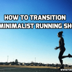 How to Transition to Minimalist Running Shoes