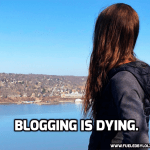 Blogging is Dying.