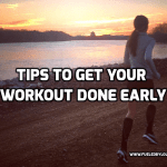 Tips to Get your Workout Done Early