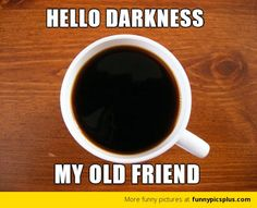 Hello Darkness - Giv COFFEE