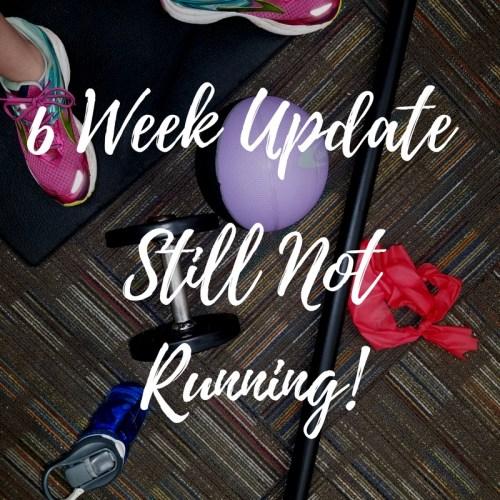 Still NOT Running - 6 Week Post Op Update