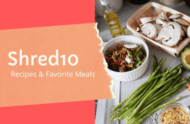 Shred10 recipes & favorite meals