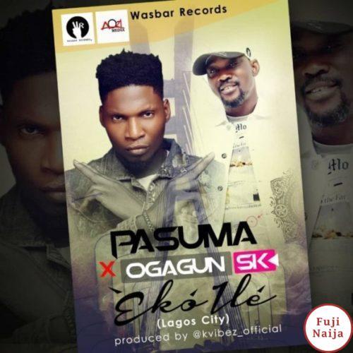 Pasuma – Eko Ile (Lagos City) Ft. Ogagun Sk