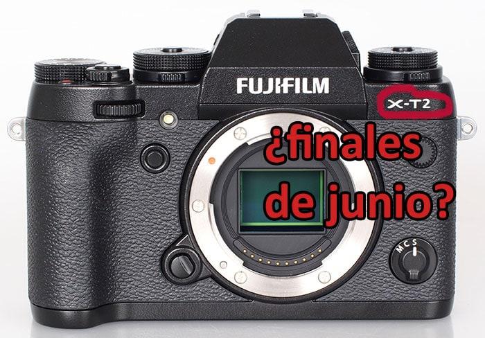 ¿Fuji X-T2 para junio?