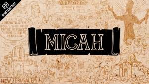 Read Scripture: Micah