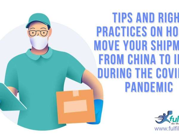 Tips and Right Practices on How to Move Your Shipments From China to India During the COVID-19 Pandemic
