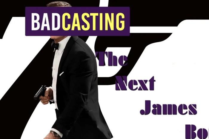 Badcasting The Next James Bond