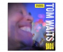 Tom Waits 'Bad As Me' Remastered on CD/LP-Vinyl
