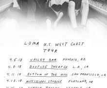Loma 2018 Tour U.S., Tickets/Dates, Phoenix, L.A., San Francisco, Seattle, Taos, Austin, Portland