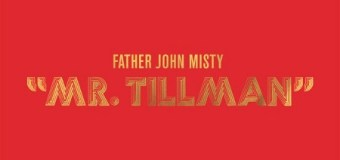 "Father John Misty ""Mr. Tillman"" New Song Premiere"