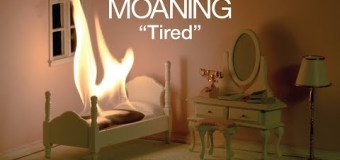 "Moaning ""Tired"" New Song/Video"