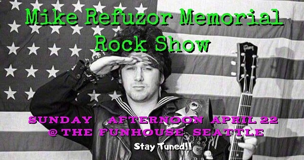 Mike Refuzor Memorial Rock Show Announced @ Funhouse Seattle - April 22, 2018