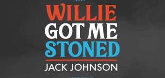 "Jack Johnson ""Willie Got Me Stoned"" New Song Out 4/20"