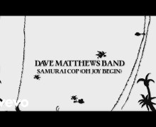"Dave Matthews Band ""Samurai Cop (Oh Joy Begin)"" New Song Premiere"