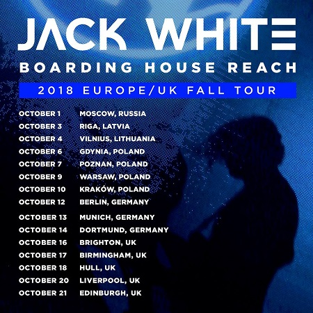 Jack White: 2018 Europe/Russia/UK Tour Dates Announced - Poland, Germany, Liverpool, Edinburgh, Moscow