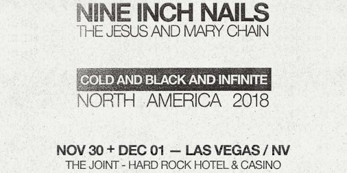 Nine Inch Nails 2018 Las Vegas Tour Dates Announced @ The Joint