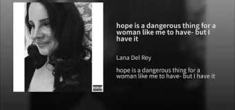 """Lana Del Rey 2019 New Song Premiere """"hope is a dangerous thing…"""" – Listen"""