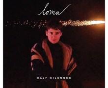 """Loma """"Half Silences"""" Video Premiere – New 2019"""
