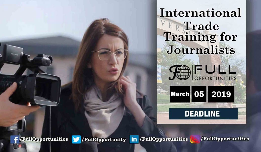 Fully Funded International Trade Training for Journalists- 2019