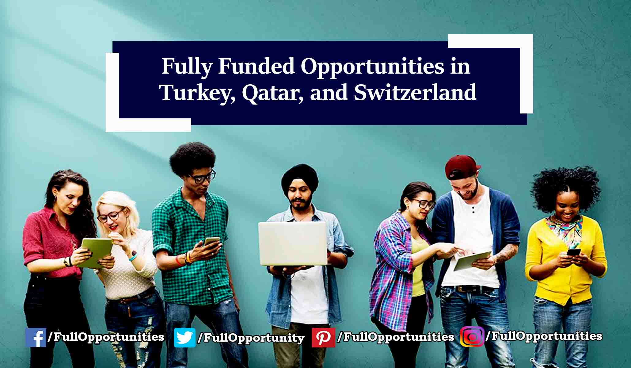 Fully Funded Opportunities in Turkey, Qatar, and Switzerland