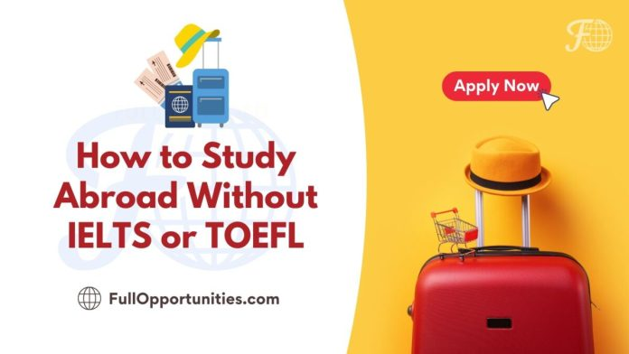 How to Study Abroad Without IELTS or TOEFL 2022