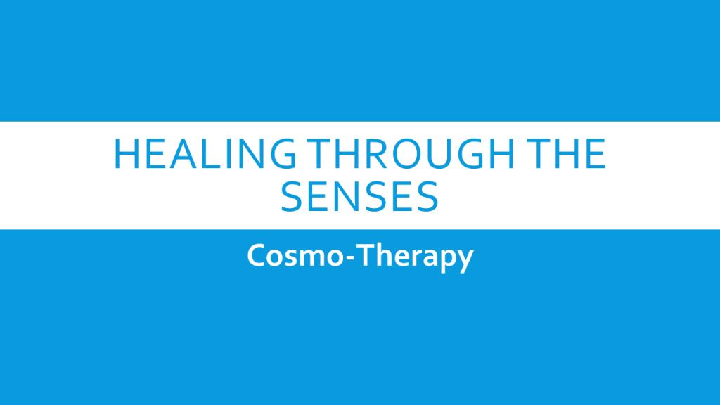 Healing through the Senses Cosmo-Therapy