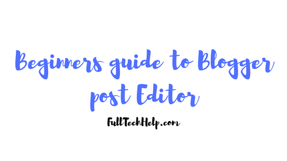 Beginners guide to Blogger post Editor