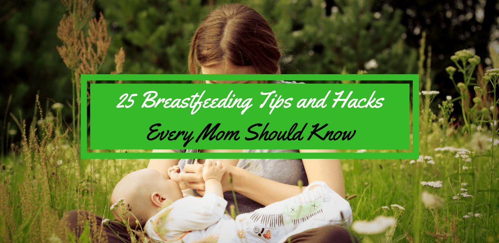 25 Breastfeeding Tips and Hacks Every New Mom Should Know