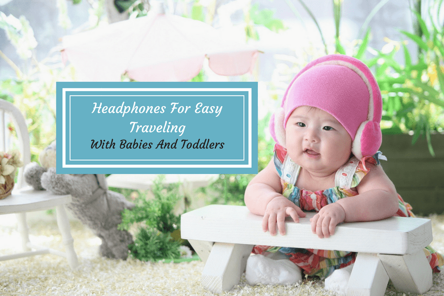 Headphones For Easy Traveling With Babies And Toddlers
